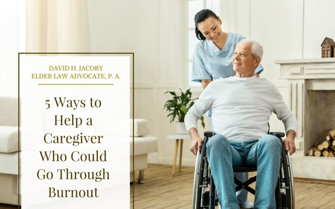 5 Ways to Help a Caregiver Who Could Go Through Burnout